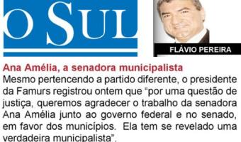 O Sul: Flavio Pereira - Ana Amélia, senadora municipalista